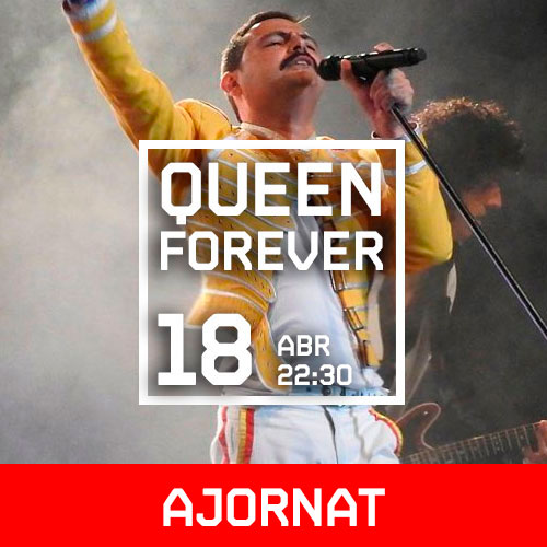 DS 18 ABR // 22:30 - QUEEN FOREVER
